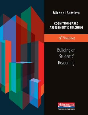 Cognition-Based Assessment and Teaching of Fractions By Battista, Michael