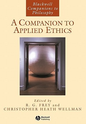 A Companion To Applied Ethics By Frey, R. G. (EDT)/ Wellman, Christopher Heath (EDT)